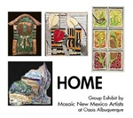 HOME: Group Exhibit by Mosaic New Mexico Artists